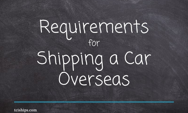 Requirements for Shipping a Car Overseas