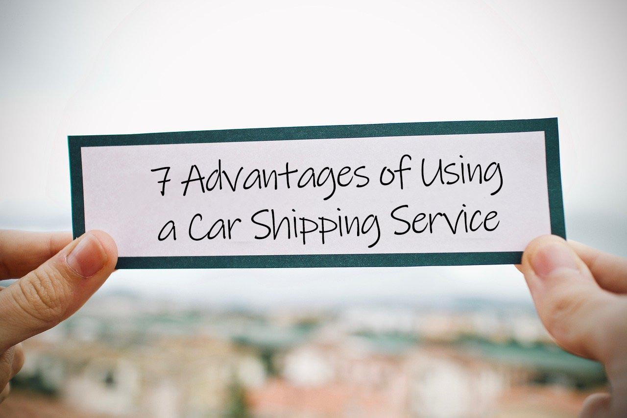 7 Advantages of Using a Car Shipping Service